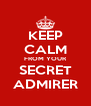 KEEP CALM FROM YOUR SECRET ADMIRER - Personalised Poster A4 size