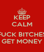 KEEP CALM  FUCK BITCHES GET MONEY - Personalised Poster A4 size