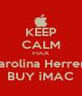 KEEP CALM FUCK Carolina Herrera BUY iMAC - Personalised Poster A4 size