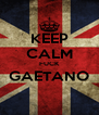 KEEP CALM FUCK GAETANO  - Personalised Poster A4 size