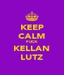 KEEP CALM FUCK KELLAN LUTZ - Personalised Poster A4 size
