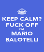 KEEP CALM? FUCK OFF I'M MARIO BALOTELLI - Personalised Poster A4 size
