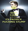 KEEP CALM FUCK THAT ITS PATRICK FUCKING STUMP - Personalised Poster A4 size
