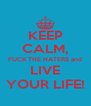 KEEP CALM, FUCK THE HATERS and LIVE YOUR LIFE! - Personalised Poster A4 size