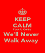 KEEP CALM Fuck U Celtic  We'll Never  Walk Away  - Personalised Poster A4 size
