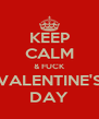 KEEP CALM & FUCK VALENTINE'S DAY - Personalised Poster A4 size