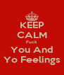 KEEP CALM Fuck You And Yo Feelings - Personalised Poster A4 size