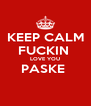 KEEP CALM FUCKIN  LOVE YOU PASKE   - Personalised Poster A4 size