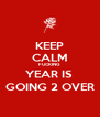 KEEP CALM FUCKING YEAR IS  GOING 2 OVER - Personalised Poster A4 size