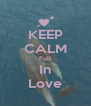 KEEP CALM Full In Love - Personalised Poster A4 size