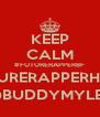 KEEP CALM #FUTURERAPPERBF #FUTURERAPPERHUBBY @BUDDYMYLEZ - Personalised Poster A4 size