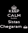 KEEP CALM fvckin Sistas Chegaram ^ - Personalised Poster A4 size