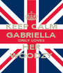KEEP CALM GABRIELLA ONLY LOVES HER WOODZY - Personalised Poster A4 size