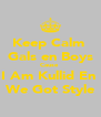 Keep Calm  Gals en Boys Cause  I Am Kullid En  We Got Style - Personalised Poster A4 size