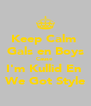 Keep Calm  Gals en Boys Cause  I'm Kullid En  We Got Style - Personalised Poster A4 size