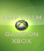 KEEP CALM   GAME ON XBOX - Personalised Poster A4 size