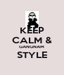 KEEP CALM & GANGNAM STYLE  - Personalised Poster A4 size