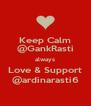 Keep Calm @GankRasti always Love & Support @ardinarasti6 - Personalised Poster A4 size