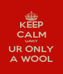 KEEP CALM GARY UR ONLY A WOOL - Personalised Poster A4 size