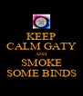 KEEP CALM GATY AND SMOKE SOME BINDS - Personalised Poster A4 size