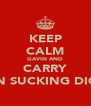 KEEP CALM GAVIN AND CARRY ON SUCKING DICK - Personalised Poster A4 size