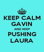KEEP CALM GAVIN AND KEEP PUSHING LAURA - Personalised Poster A4 size