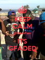 KEEP CALM @GawsFam ITS GFADED - Personalised Poster A4 size