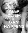 KEEP CALM  GAY HAPPENS - Personalised Poster A4 size