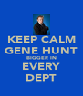 KEEP CALM GENE HUNT BIGGER IN EVERY DEPT - Personalised Poster A4 size