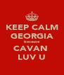 KEEP CALM GEORGIA because CAVAN  LUV U - Personalised Poster A4 size
