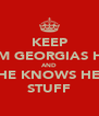 KEEP CALM GEORGIAS HERE AND SHE KNOWS HER STUFF - Personalised Poster A4 size