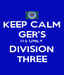 KEEP CALM GER'S ITS ONLY DIVISION THREE - Personalised Poster A4 size