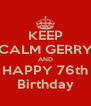 KEEP CALM GERRY AND HAPPY 76th Birthday - Personalised Poster A4 size