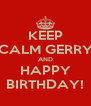 KEEP CALM GERRY AND HAPPY BIRTHDAY! - Personalised Poster A4 size