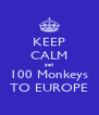 KEEP CALM get 100 Monkeys TO EUROPE - Personalised Poster A4 size