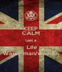 KEEP CALM Get a  Life Waste man/woman - Personalised Poster A4 size