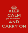 KEEP CALM get a little wet... AND CARRY ON - Personalised Poster A4 size