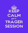KEEP CALM get a TRAGER SESSION - Personalised Poster A4 size