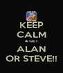 KEEP CALM & GET ALAN OR STEVE!! - Personalised Poster A4 size