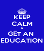 KEEP CALM & GET AN  EDUCATION - Personalised Poster A4 size