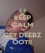 KEEP CALM && GET DEEBZ OOT!! - Personalised Poster A4 size