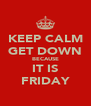 KEEP CALM GET DOWN BECAUSE IT IS FRIDAY - Personalised Poster A4 size