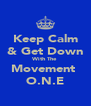 Keep Calm & Get Down With The  Movement  O.N.E - Personalised Poster A4 size