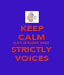 KEEP CALM GET DRUNK AND STRICTLY VOICES - Personalised Poster A4 size