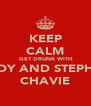 KEEP CALM  GET DRUNK WITH MANDY AND STEPHANIE CHAVIE - Personalised Poster A4 size