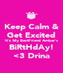 Keep Calm & Get Excited It's My BestFriend Amber's BiRtHdAy! <3 Drina - Personalised Poster A4 size