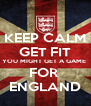 KEEP CALM GET FIT YOU MIGHT GET A GAME  FOR  ENGLAND - Personalised Poster A4 size