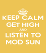 KEEP CALM GET HIGH AND LISTEN TO MOD SUN - Personalised Poster A4 size