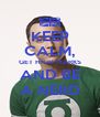 KEEP CALM, GET HIGH MARKS AND BE A NERD - Personalised Poster A4 size