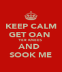 KEEP CALM GET OAN  YER KNEES AND  SOOK ME - Personalised Poster A4 size